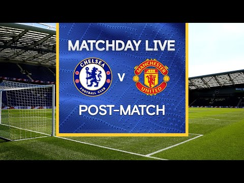 Matchday Live: Chelsea v Manchester United | Post-Match | Premier League Matchday